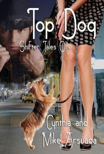 Cynthia Arsuaga - Top Dog (Shifter Tales Book 1)