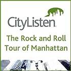 The Rock and Roll Tour of Manhattan Rundgang von  CityListen Audio Tours Gesprochen von: Ken Dashow