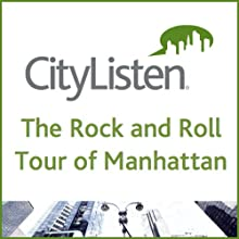 The Rock and Roll Tour of Manhattan (       UNABRIDGED) by CityListen Audio Tours Narrated by Ken Dashow