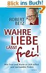 Wahre Liebe l�sst frei!: Wie Frau und...