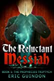 The Reluctant Messiah (The Prophecies Triptych)