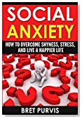 Social Anxiety: How to Overcome Shyness, Stress, and Live a Happier Life (Social Anxiety, Shyness, and Stress)