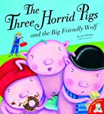 The Three Horrid Pigs and the Big Friendly Wolf Liz Pichon