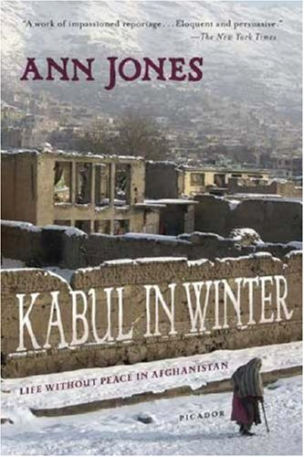 Kabul in Winter: Life Without Peace in Afghanistan: Ann Jones: 9780312426590: Amazon.com: Books