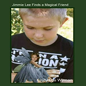 Jimmie Lee Finds A Magical Friend: Fairytail | [Cindy Lou Wyman]