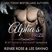 Alpha's Prize: A Werewolf Romance: Bad Boy Alphas, Book 3 | [Renee Rose, Lee Savino]