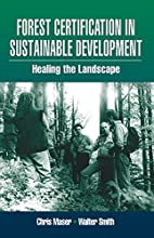 Forest Certification in Sustainable Development Healing the Landscape