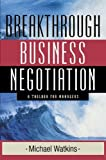 img - for Breakthrough Business Negotiation: A Toolbox for Managers by Watkins, Michael 1st edition (2002) Paperback book / textbook / text book