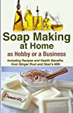 Damaritz S Soap Making At Home As a Hobby or a Business: Including Recipes and Health Benefits from Ginger Root and Goat's Milk