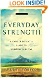 Everyday Strength: A Cancer Patient's Guide to Spiritual Survival