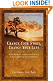 Change Your Story, Change Your Life: Using Shamanic and Jungian Tools to Achieve Personal Transformation