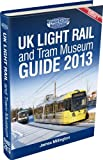 UK Light Rail and Tram Museum Guide 2013 (First Edition)
