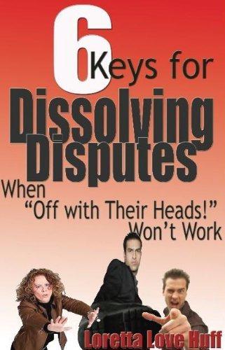 6 Keys for Dissolving Disputes