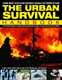 The Urban Survival Handbook: The essential guide to dealing with emergencies at home, at work and on the city streets