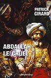 echange, troc Patrick Girard - Abdallah le Cruel : (852-912)
