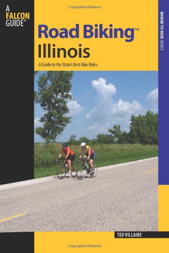 Road Biking Illinois: A Guide to the State's Best Bike Rides (Road Biking Series)