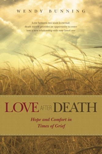 love-after-death-hope-and-comfort-in-times-of-grief-by-wendy-bunning-2012-05-11