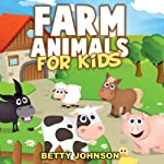 Farm Animals for Kids: Amazing Pictures and Fun Facts: Discover Animals, Volume 2 | Betty Johnson
