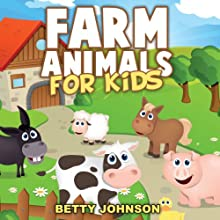 Farm Animals for Kids: Amazing Pictures and Fun Facts: Discover Animals, Volume 2 (       UNABRIDGED) by Betty Johnson Narrated by Helen Cricco