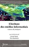 echange, troc Cécile Tardy, Yves Jeanneret, Collectif - L'écriture des médias informatisés : Espaces de pratiques