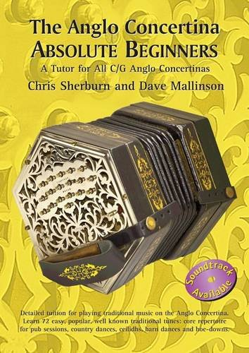 The Anglo Concertina Absolute Beginners: Detailed Tuition for Playing Traditional Music on the Anglo Concertina