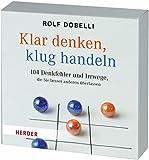 Klar Denken - Klug  Handeln: 104 Denkfehler und Irrwege, die Sie besser anderen überlassen - gelesen von Frank Stöckle