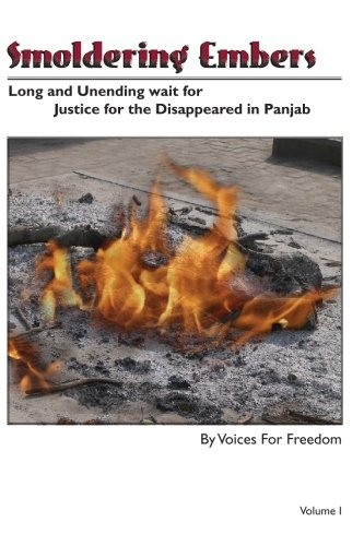 Smoldering Embers: Long And Unending Wait For Justice For The Dissappeared In Panjab (Volume 1)