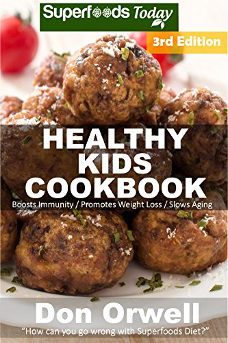 Healthy Kids Cookbook: Over 190 Quick & Easy Gluten Free Low Cholesterol Whole Foods Recipes full of Antioxidants & Phytochemicals (Natural Weight Loss Transformation Book 300) by Don Orwell