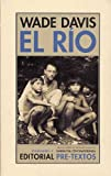 El río: exploraciones y descubrimientos en la selva amazónica (848191617X) by Wade Davis