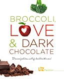 Liz Pearson Broccoli, Love and Dark Chocolate: Because Food, Love, and Life Should Be Delicious!