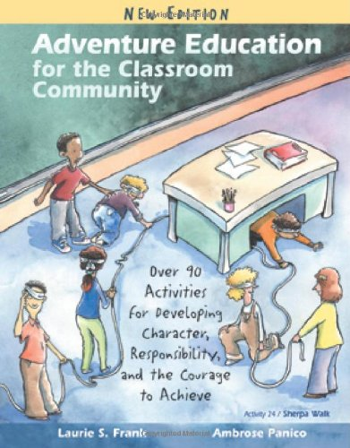 Adventure Education for the Classroom Community: Over 90 Activities for Developing Character, Responsibility, and the Co