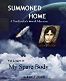 SUMMONED HOME: part 10, My Spare Body (VonStaufen's World)