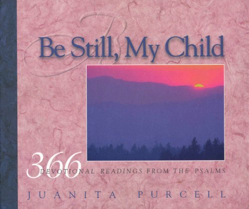 Be still, my child: 366 devotional readings from the Psalms, Juanita Purcell