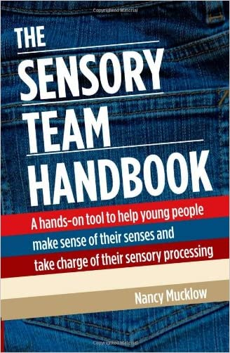 The Sensory Team Handbook: A hands-on tool to help young people make sense of their senses and take charge of their sensory processing written by Nancy Mucklow