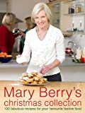 Mary Berry Mary Berry's Christmas Collection: Over 100 Fabulous Recipes for Your Favourite Festive Food