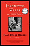 img - for [Half Broke Horses: A True-Life Novel] (By: Jeannette Walls) [published: September, 2010] book / textbook / text book