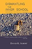 Dismantling the Inner School (0985020644) by Albert, David H.