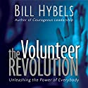 The Volunteer Revolution: Unleashing the Power of Everybody Audiobook by Bill Hybels Narrated by Bill Hybels