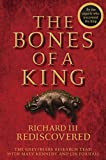 The Bones of a King: Richard III Rediscovered