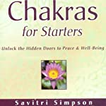 Chakras for Starters: Unlock the Hidden Doors to Peace and Well-Being | Savitri Simpson