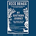 My Southern Journey: True Stories from the Heart of the South (       UNABRIDGED) by Rick Bragg Narrated by Rick Bragg