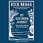 My Southern Journey: True Stories from the Heart of the South | Rick Bragg