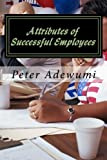 Attributes of Successful Employees: Employee Code of Ethics (Biblical View) - To be an Employer of Labour, You have to be a Successful Employee