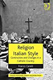 Religion Italian Style: Continuities and Changes in a Catholic Country (Ashgate Ahrc/Esrc Religion and Society)