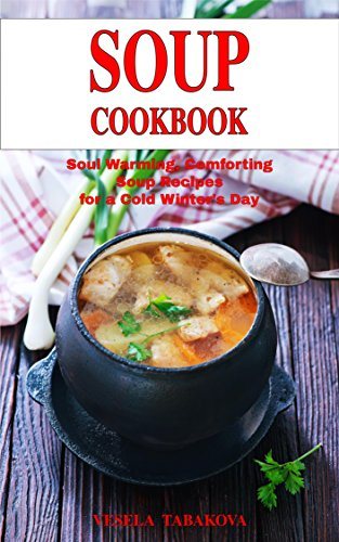 Soul Warming, Comforting Soup Recipes for a Cold Winter's Day: Healthy Recipes for Weight Loss (Souping and Soup Diet for Weight Loss) (Soul Recipes compare prices)
