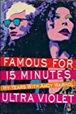 Famous for 15 Minutes: My Years with Andy Warhol Ultra Violet