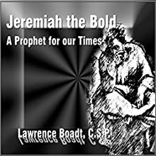 Jeremiah the Bold: A Prophet for Our Time  by Lawrence Boadt Narrated by Lawrence Boadt