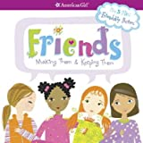 Friends: Making Them & Keeping Them [With 5 Mini Friendship Posters] [AMER GIRL LIB FRIENDS]