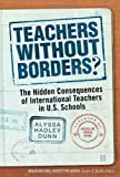 Teachers Without Borders? The Hidden Consequences of International Teachers in U.S. Schools (Multicultural Education) (Multicultural Education Series)