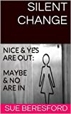 img - for SILENT CHANGE : Nice & Yes are Out, Maybe & No are In (Women Empowerment Series) book / textbook / text book